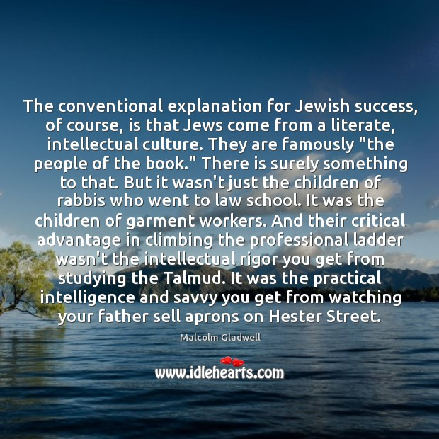 The conventional explanation for Jewish success, of course, is that Jews come Image