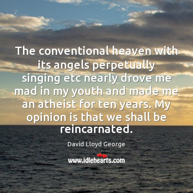 The conventional heaven with its angels perpetually singing etc nearly drove me David Lloyd George Picture Quote