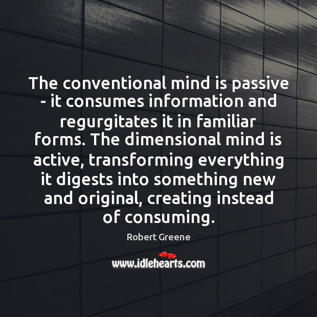Image, The conventional mind is passive – it consumes information and regurgitates it