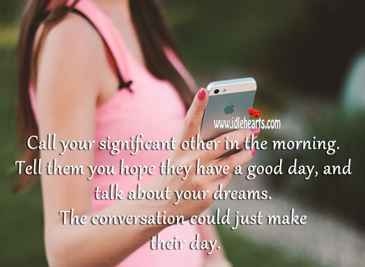 Call your significant other in the morning. Good Day Quotes Image