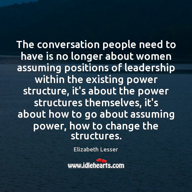 The conversation people need to have is no longer about women assuming Elizabeth Lesser Picture Quote