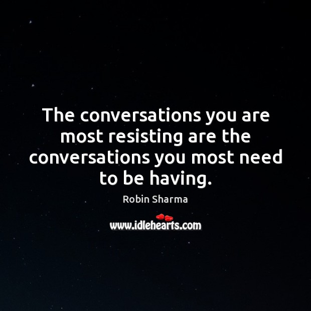 The conversations you are most resisting are the conversations you most need to be having. Image