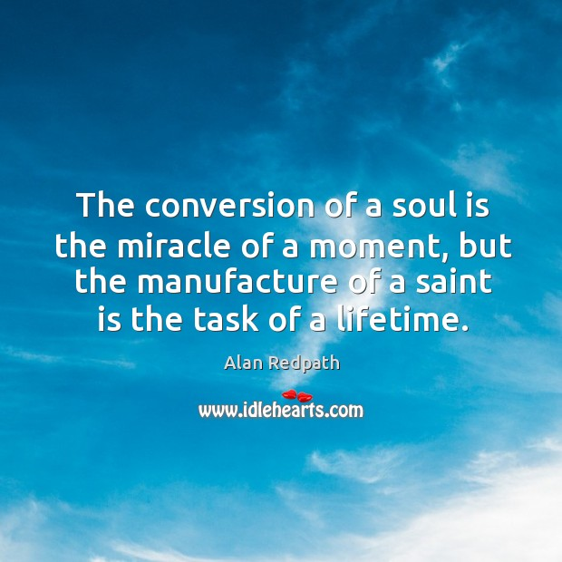 Image, The conversion of a soul is the miracle of a moment, but