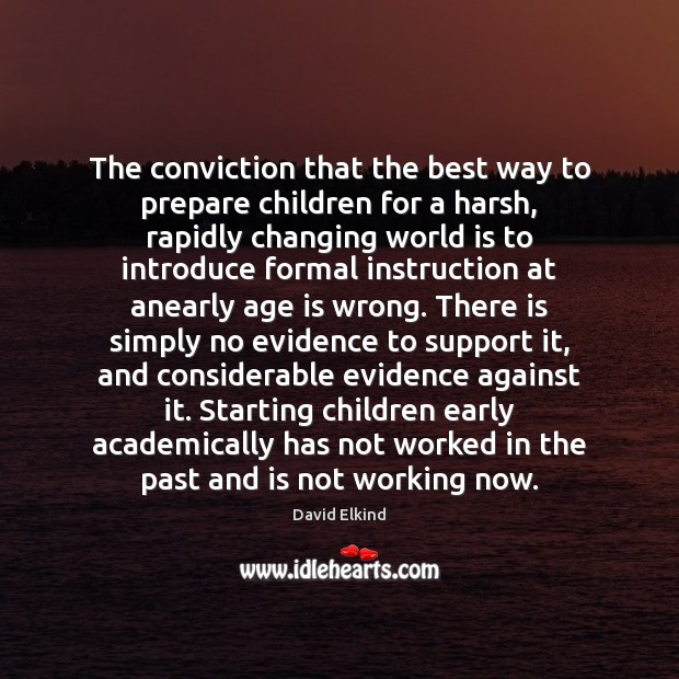 The conviction that the best way to prepare children for a harsh, Age Quotes Image