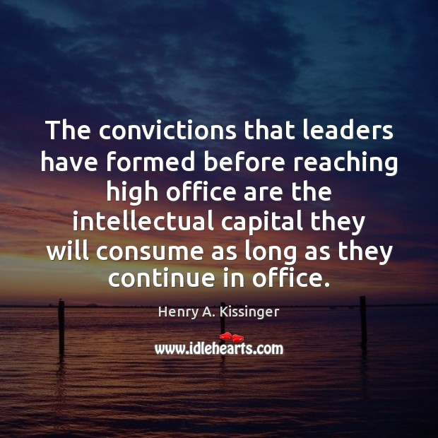 The convictions that leaders have formed before reaching high office are the Image