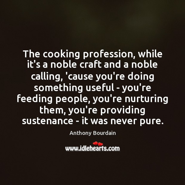 The cooking profession, while it's a noble craft and a noble calling, Image
