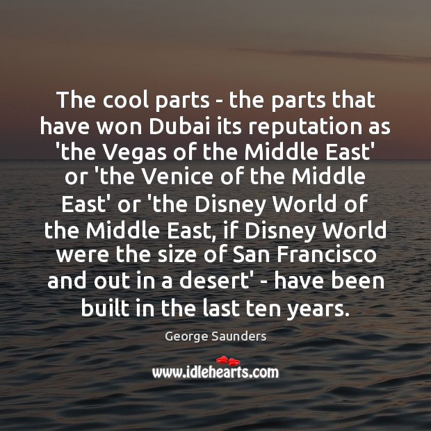 The cool parts – the parts that have won Dubai its reputation George Saunders Picture Quote