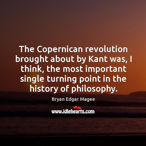 Image, The copernican revolution brought about by kant was, I think, the most important