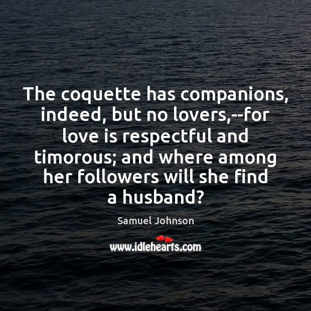 Image, The coquette has companions, indeed, but no lovers,–for love is respectful