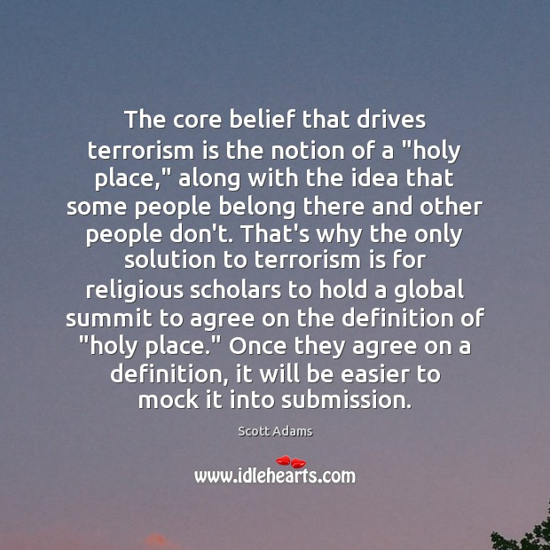 "Image, The core belief that drives terrorism is the notion of a ""holy"