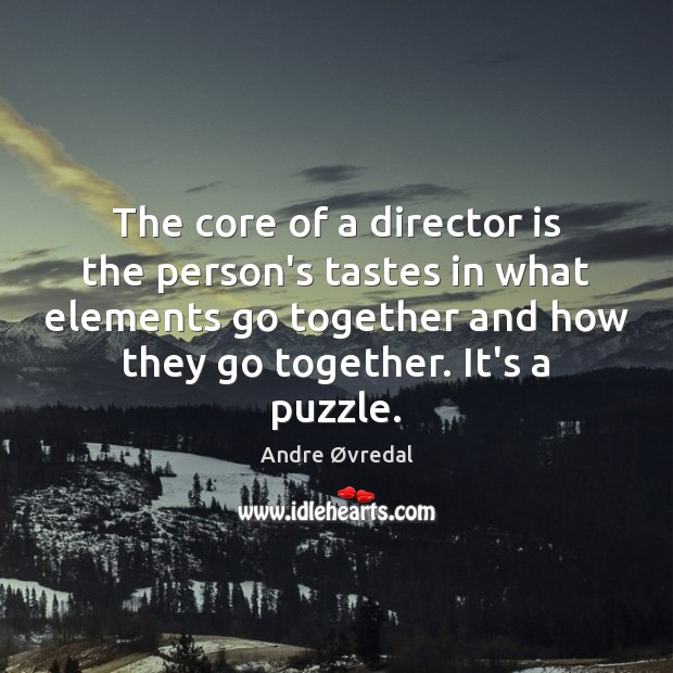 The core of a director is the person's tastes in what elements Image