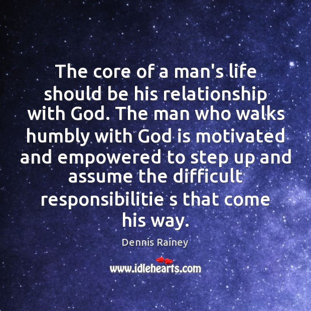 The core of a man's life should be his relationship with God. Dennis Rainey Picture Quote