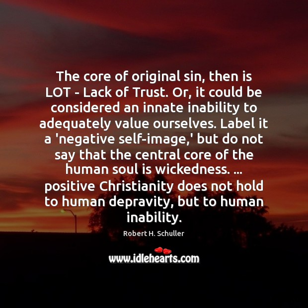 The core of original sin, then is LOT – Lack of Trust. Robert H. Schuller Picture Quote