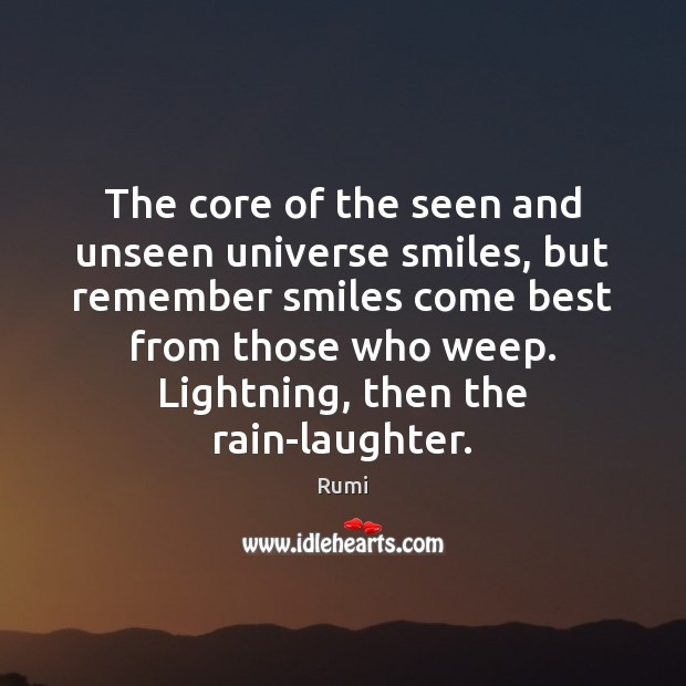 Image, The core of the seen and unseen universe smiles, but remember smiles
