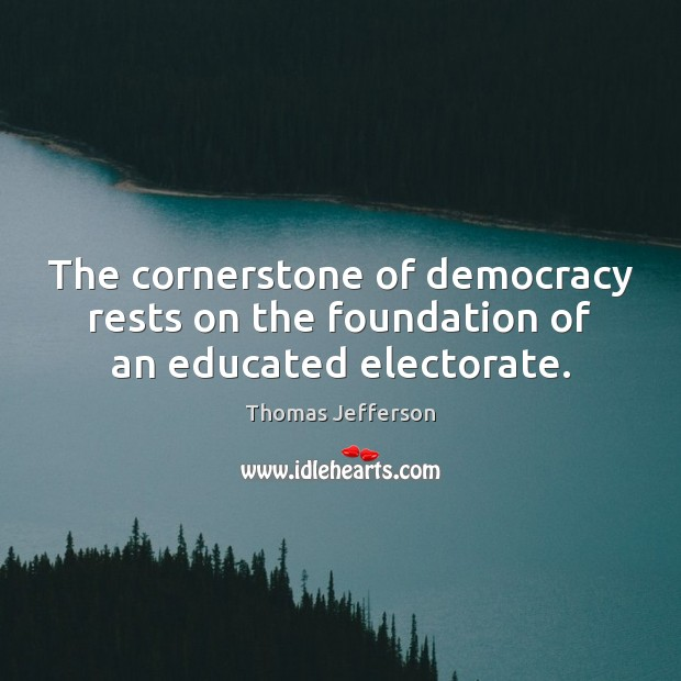 The cornerstone of democracy rests on the foundation of an educated electorate. Image