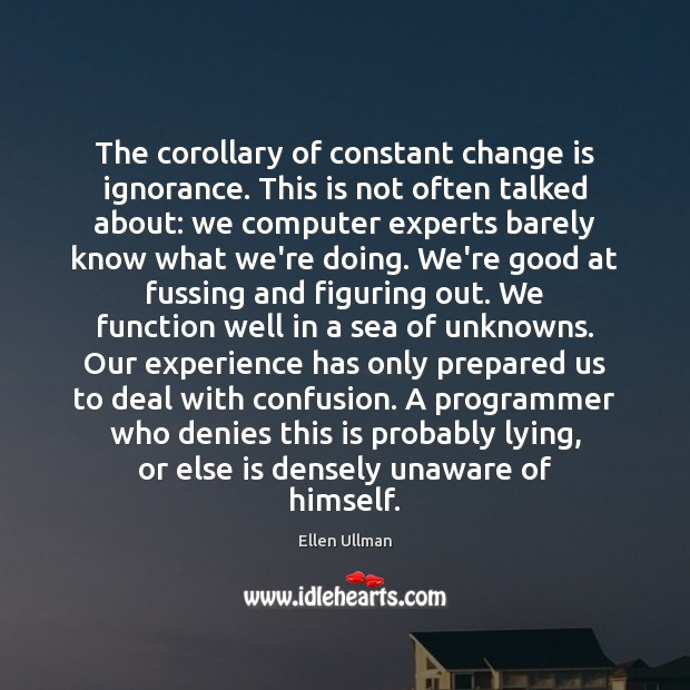 The corollary of constant change is ignorance. This is not often talked Sea Quotes Image