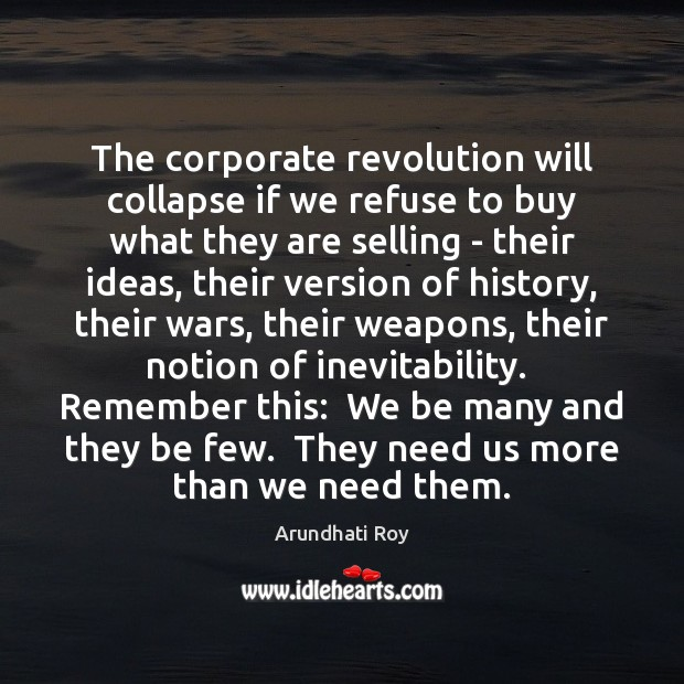 The corporate revolution will collapse if we refuse to buy what they Arundhati Roy Picture Quote