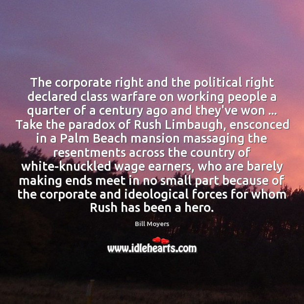 The corporate right and the political right declared class warfare on working Bill Moyers Picture Quote
