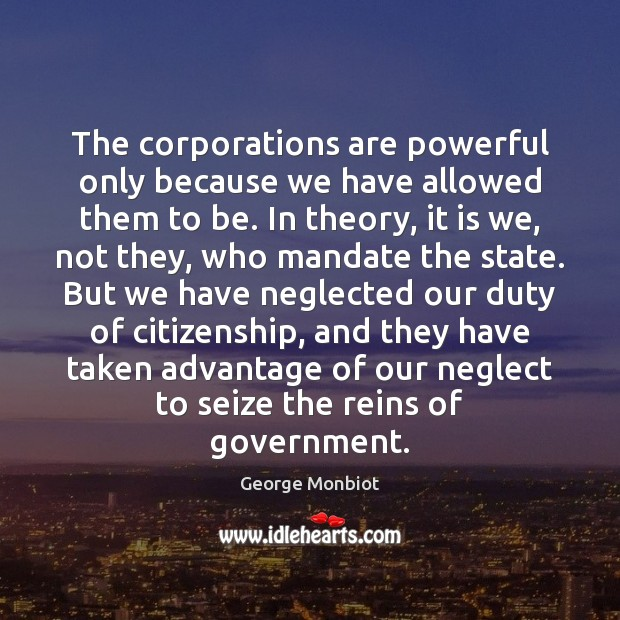 The corporations are powerful only because we have allowed them to be. Image