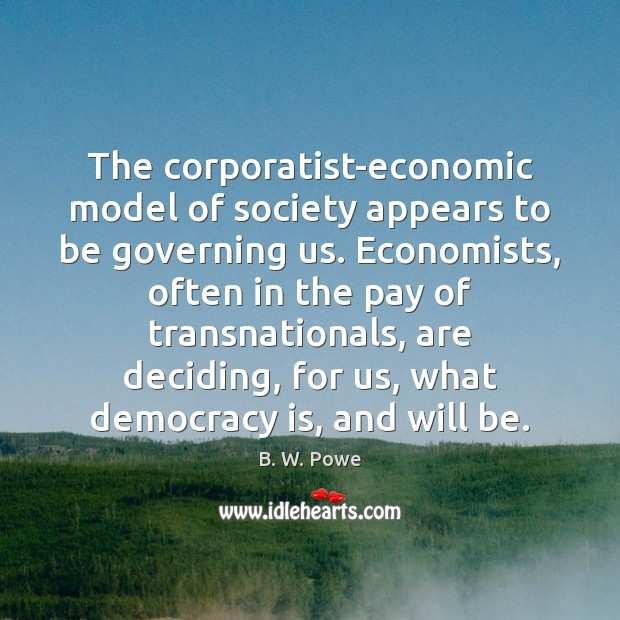 Image, The corporatist-economic model of society appears to be governing us. Economists, often