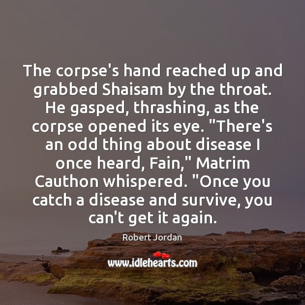The corpse's hand reached up and grabbed Shaisam by the throat. He Robert Jordan Picture Quote