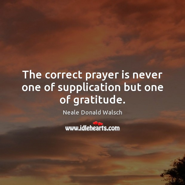 Image, The correct prayer is never one of supplication but one of gratitude.