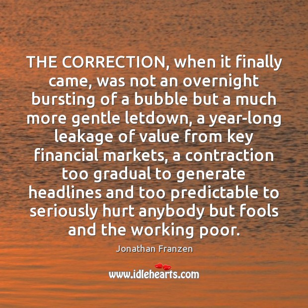THE CORRECTION, when it finally came, was not an overnight bursting of Image