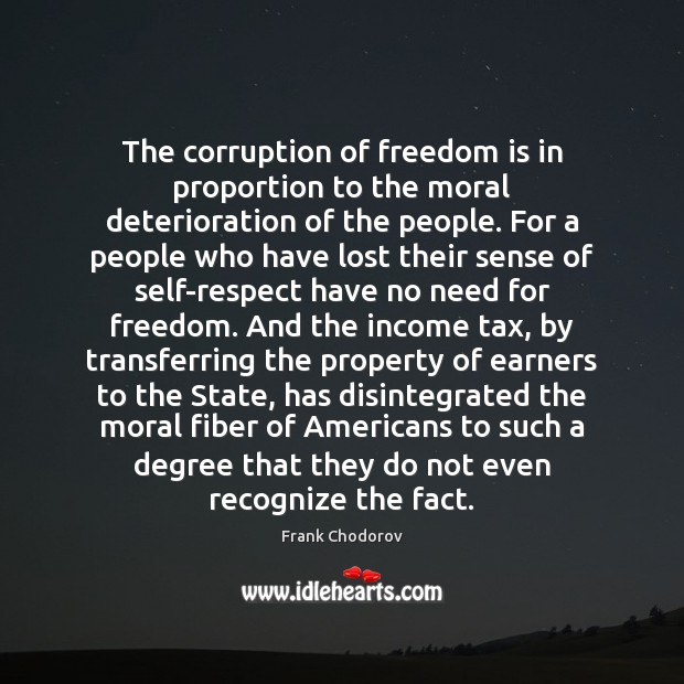 The corruption of freedom is in proportion to the moral deterioration of Frank Chodorov Picture Quote