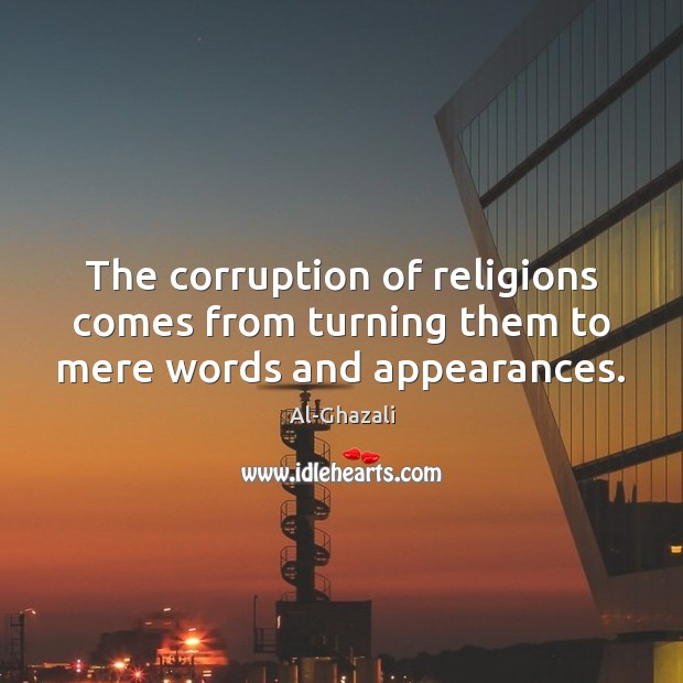 Image, The corruption of religions comes from turning them to mere words and appearances.