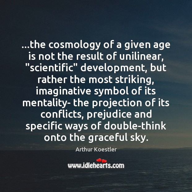 """…the cosmology of a given age is not the result of unilinear, """" Image"""