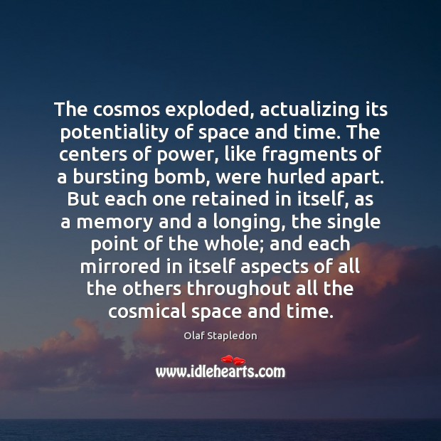 The cosmos exploded, actualizing its potentiality of space and time. The centers Image
