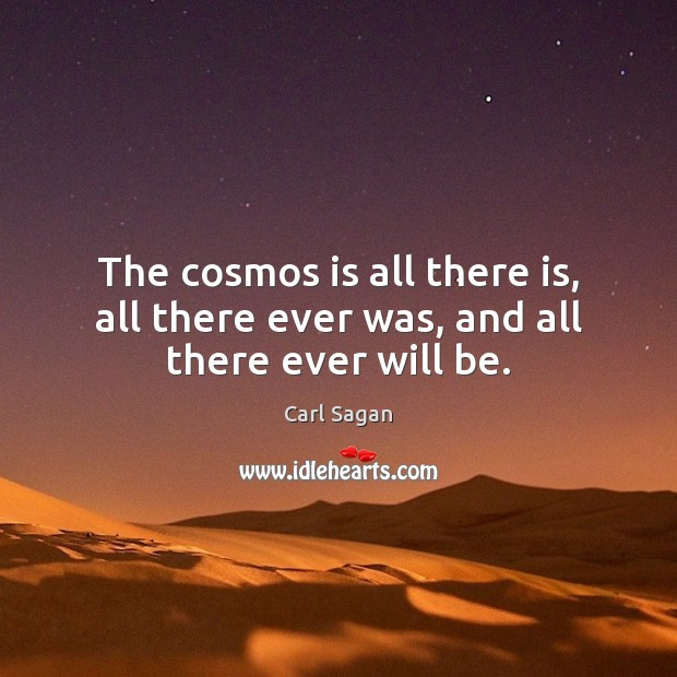 Image, The cosmos is all there is, all there ever was, and all there ever will be.