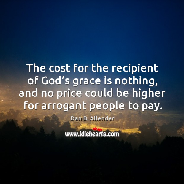 Image, The cost for the recipient of God's grace is nothing, and