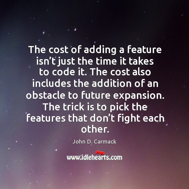 The cost of adding a feature isn't just the time it takes to code it. Image