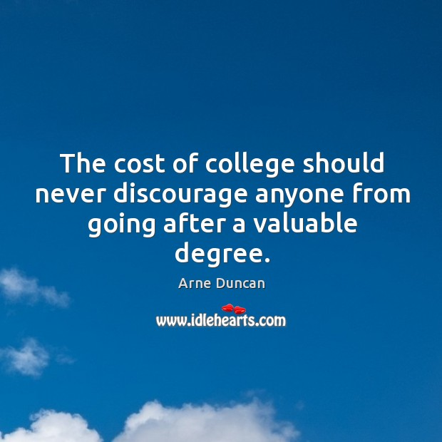 Image, The cost of college should never discourage anyone from going after a valuable degree.