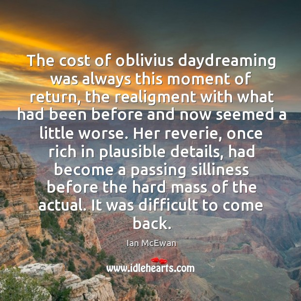 Image, The cost of oblivius daydreaming was always this moment of return, the