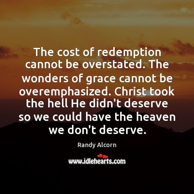 The cost of redemption cannot be overstated. The wonders of grace cannot Image
