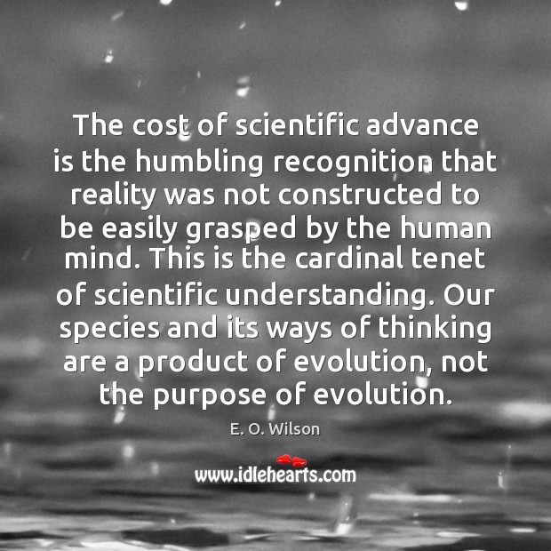 The cost of scientific advance is the humbling recognition that reality was E. O. Wilson Picture Quote