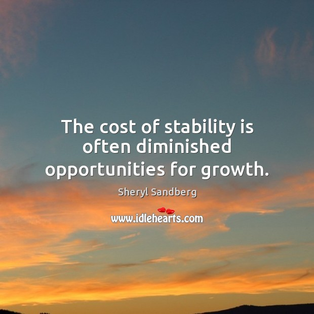 The cost of stability is often diminished opportunities for growth. Image