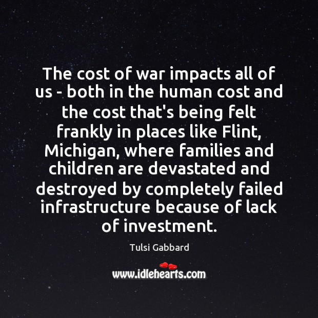 The cost of war impacts all of us – both in the Tulsi Gabbard Picture Quote