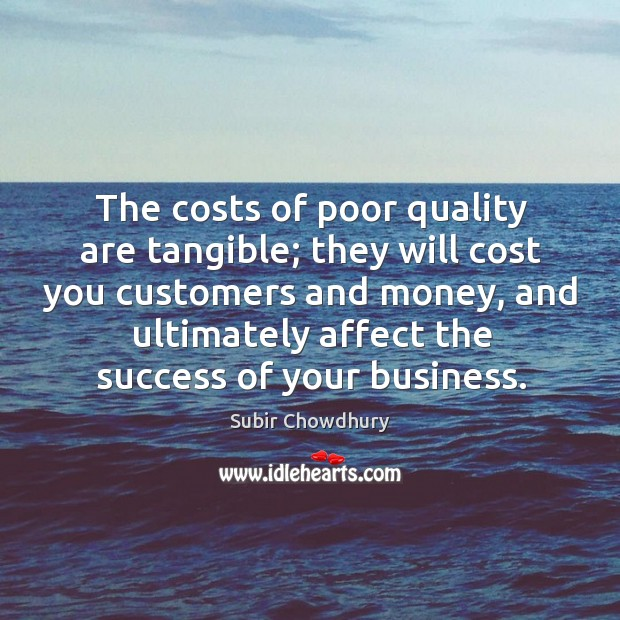 The costs of poor quality are tangible; they will cost you customers Image