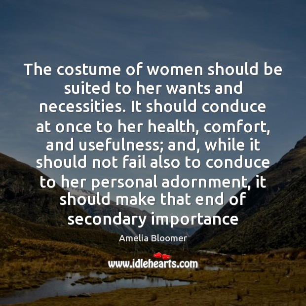 Image, The costume of women should be suited to her wants and necessities.