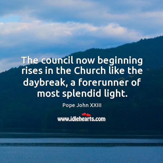 The council now beginning rises in the church like the daybreak, a forerunner of most splendid light. Image