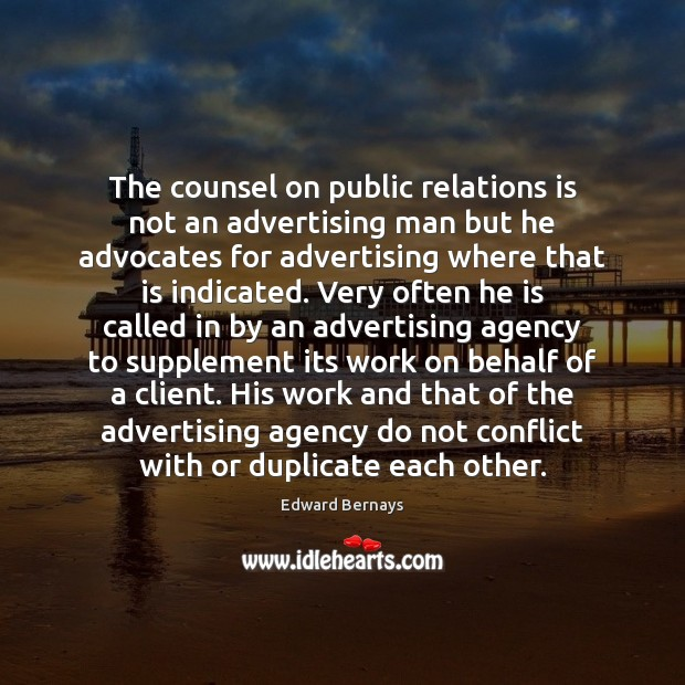 The counsel on public relations is not an advertising man but he Edward Bernays Picture Quote