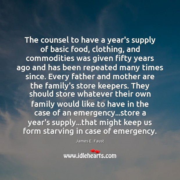 The counsel to have a year's supply of basic food, clothing, and James E. Faust Picture Quote