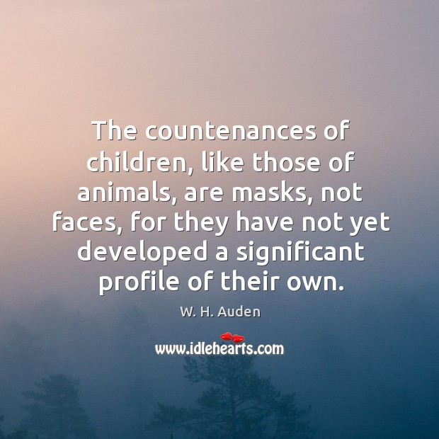 Image, The countenances of children, like those of animals, are masks