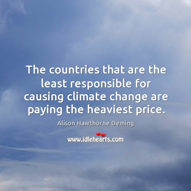 The countries that are the least responsible for causing climate change are Alison Hawthorne Deming Picture Quote