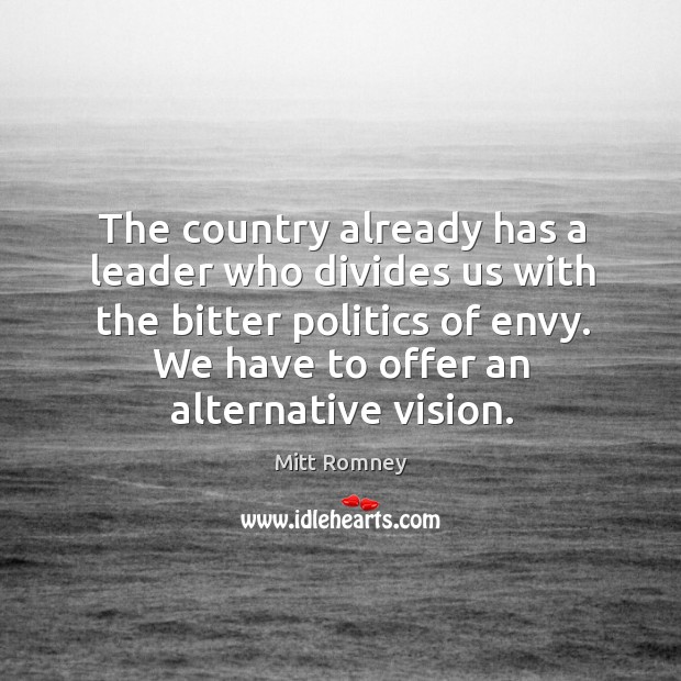 Image, The country already has a leader who divides us with the bitter politics of envy. We have to offer an alternative vision.