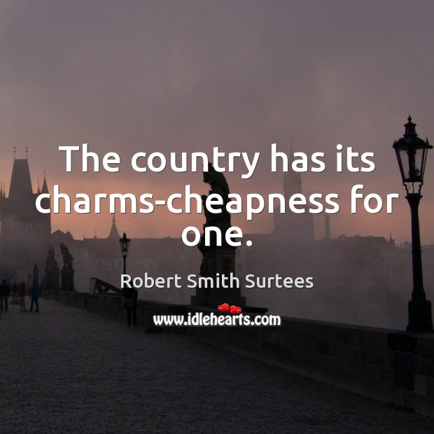 The country has its charms-cheapness for one. Image