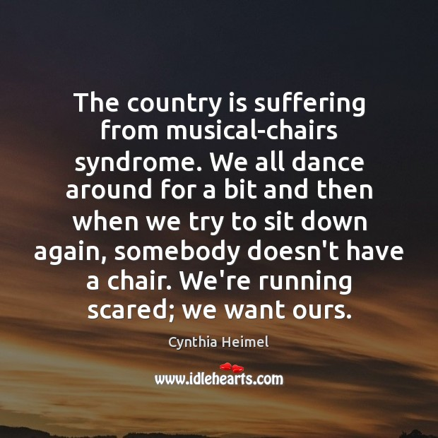 Image, The country is suffering from musical-chairs syndrome. We all dance around for